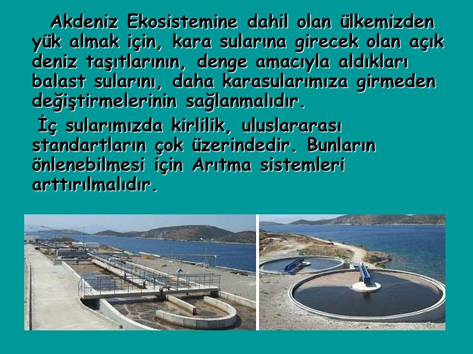Akdeniz Ekosistemine dahil olan ülkemizden yük almak için, kara sularına girecek olan açık deniz taşıtlarının, denge amacıyla aldıkları balast sularını, daha karasularımıza girmeden değiştirmelerinin sağlanmalıdır.