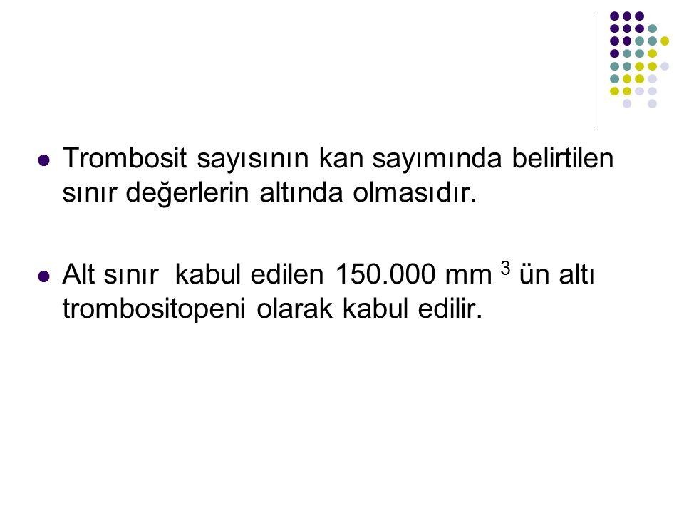 Trombosit sayısının kan sayımında belirtilen sınır değerlerin altında olmasıdır.