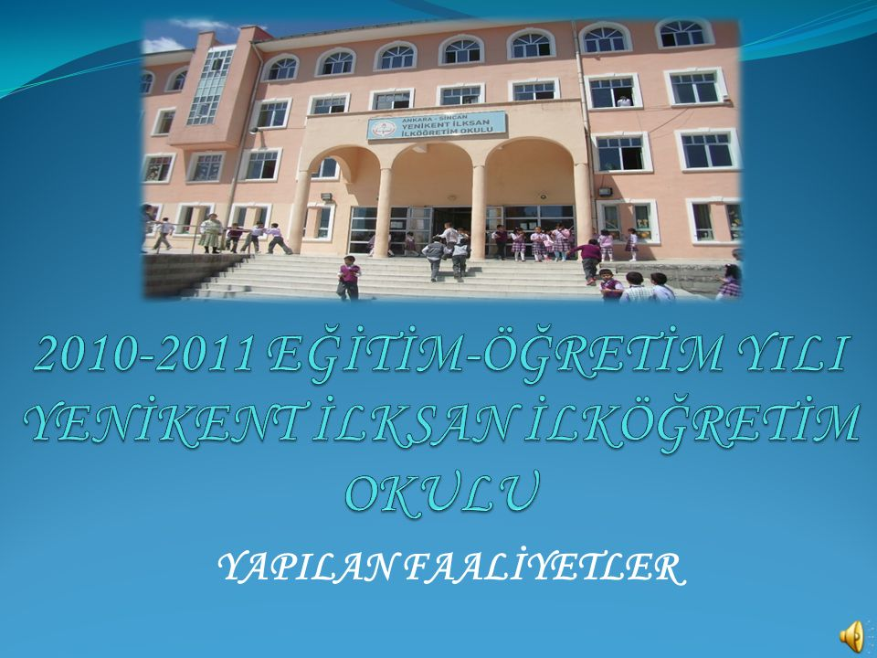 2010-2011 EĞİTİM-ÖĞRETİM YILI YENİKENT İLKSAN İLKÖĞRETİM OKULU
