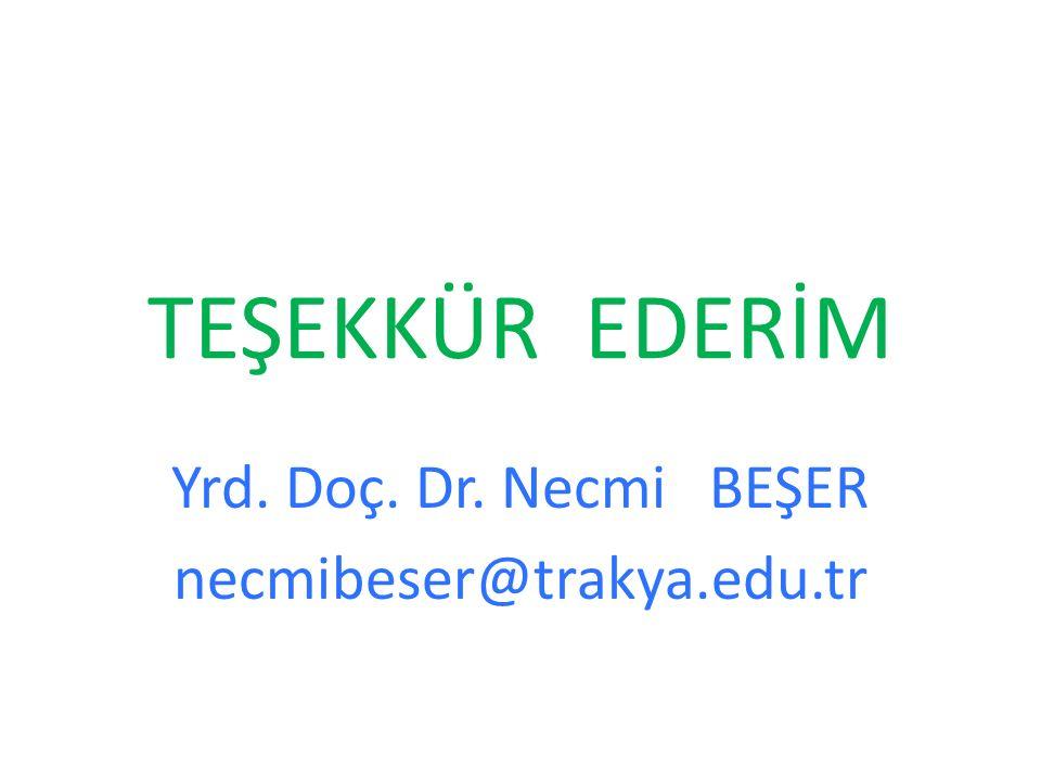 Yrd. Doç. Dr. Necmi BEŞER necmibeser@trakya.edu.tr