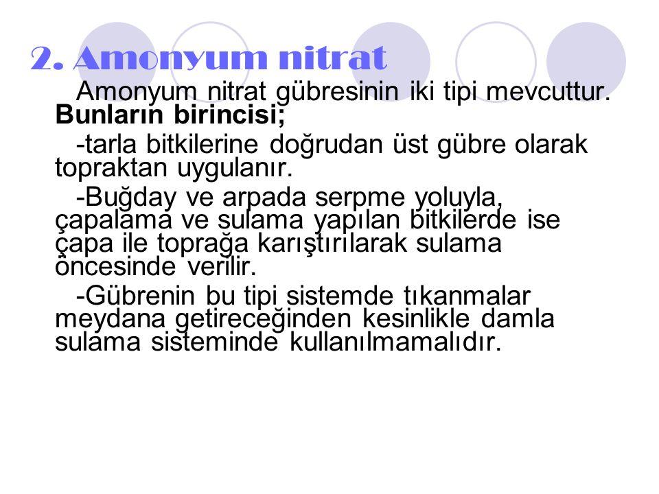 2. Amonyum nitrat Amonyum nitrat gübresinin iki tipi mevcuttur. Bunların birincisi;