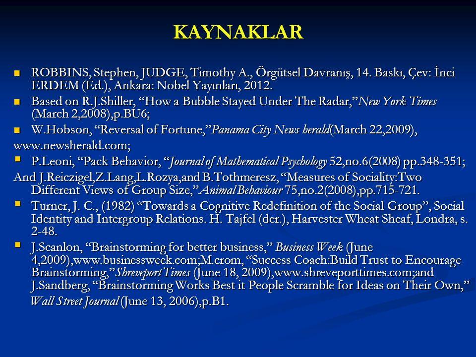 KAYNAKLAR ROBBINS, Stephen, JUDGE, Timothy A., Örgütsel Davranış, 14. Baskı, Çev: İnci ERDEM (Ed.), Ankara: Nobel Yayınları, 2012.