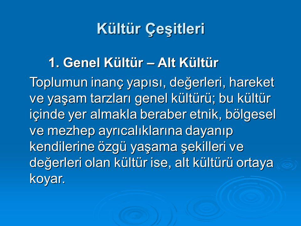 Kültür Çeşitleri 1. Genel Kültür – Alt Kültür