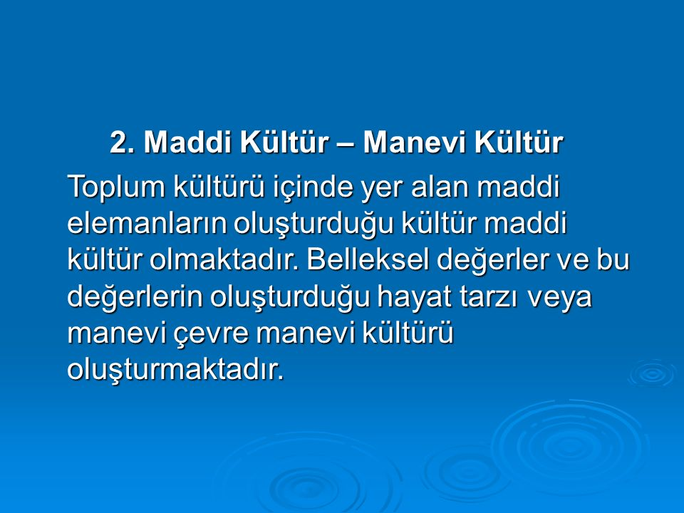 2. Maddi Kültür – Manevi Kültür
