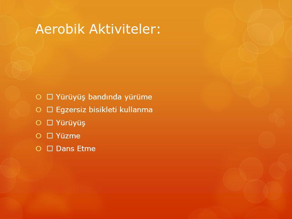 Aerobik Aktiviteler:  Yürüyüş bandında yürüme
