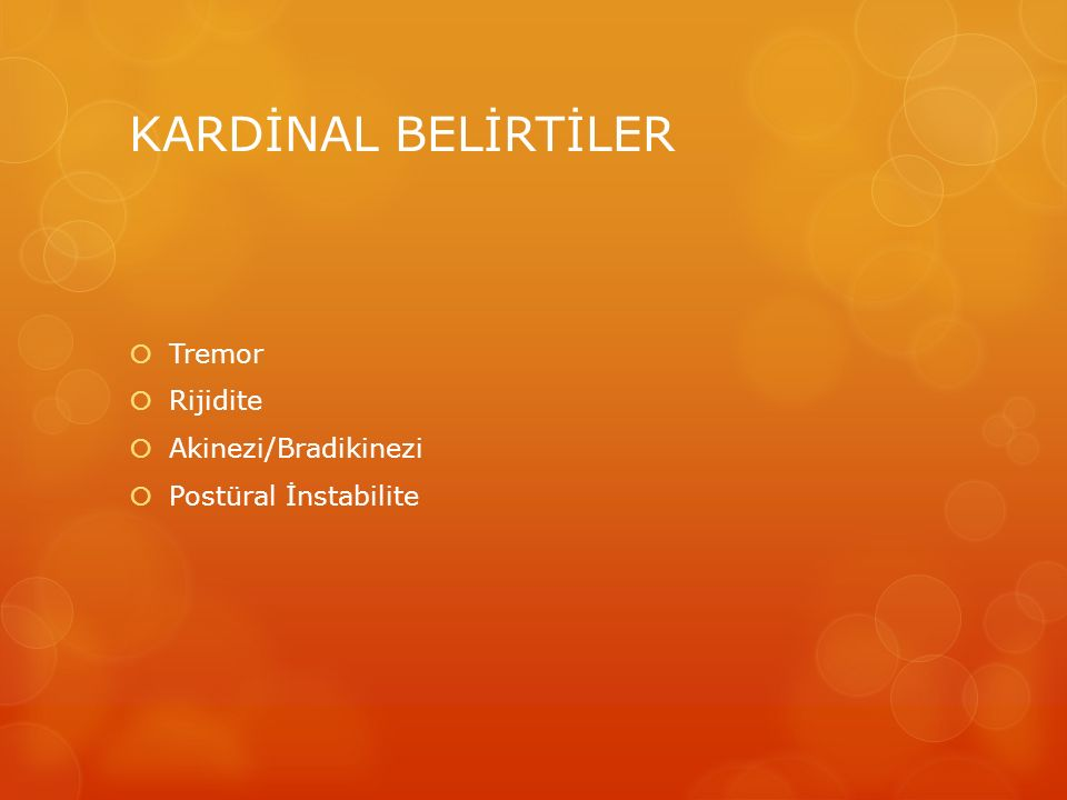 KARDİNAL BELİRTİLER Tremor Rijidite Akinezi/Bradikinezi