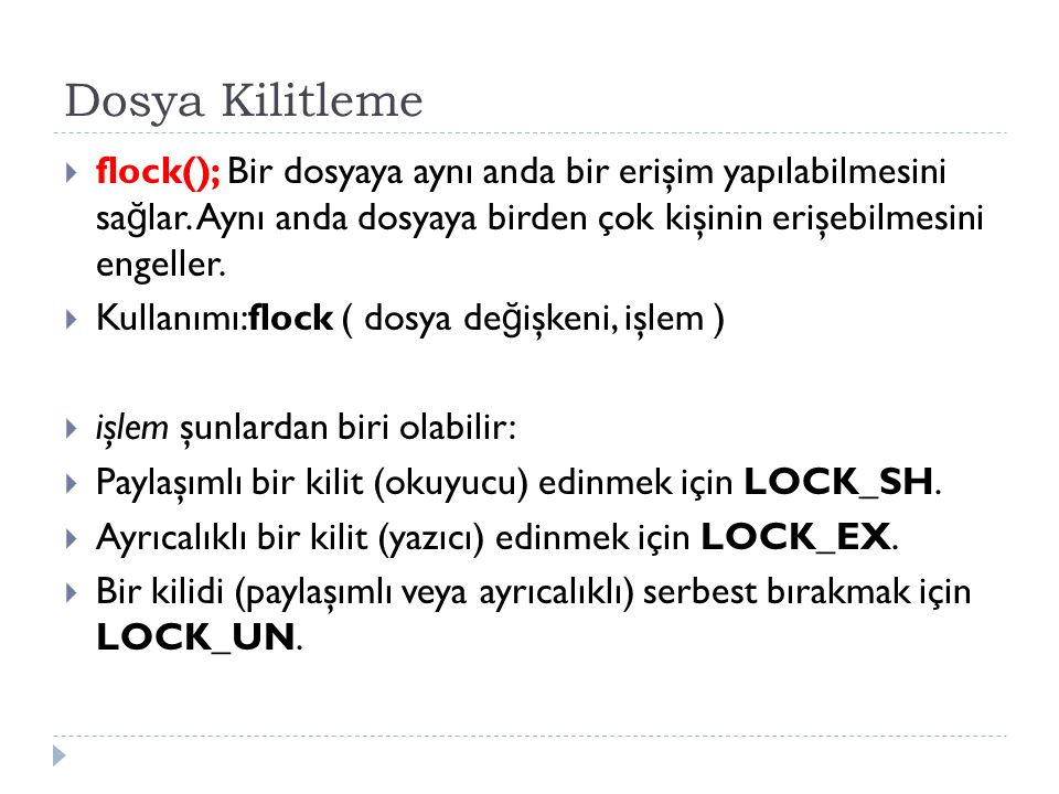 Dosya Kilitleme flock(); Bir dosyaya aynı anda bir erişim yapılabilmesini sağlar. Aynı anda dosyaya birden çok kişinin erişebilmesini engeller.