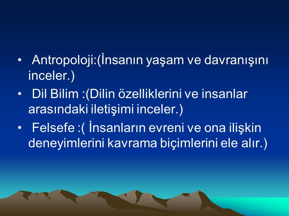 Antropoloji:(İnsanın yaşam ve davranışını inceler.)