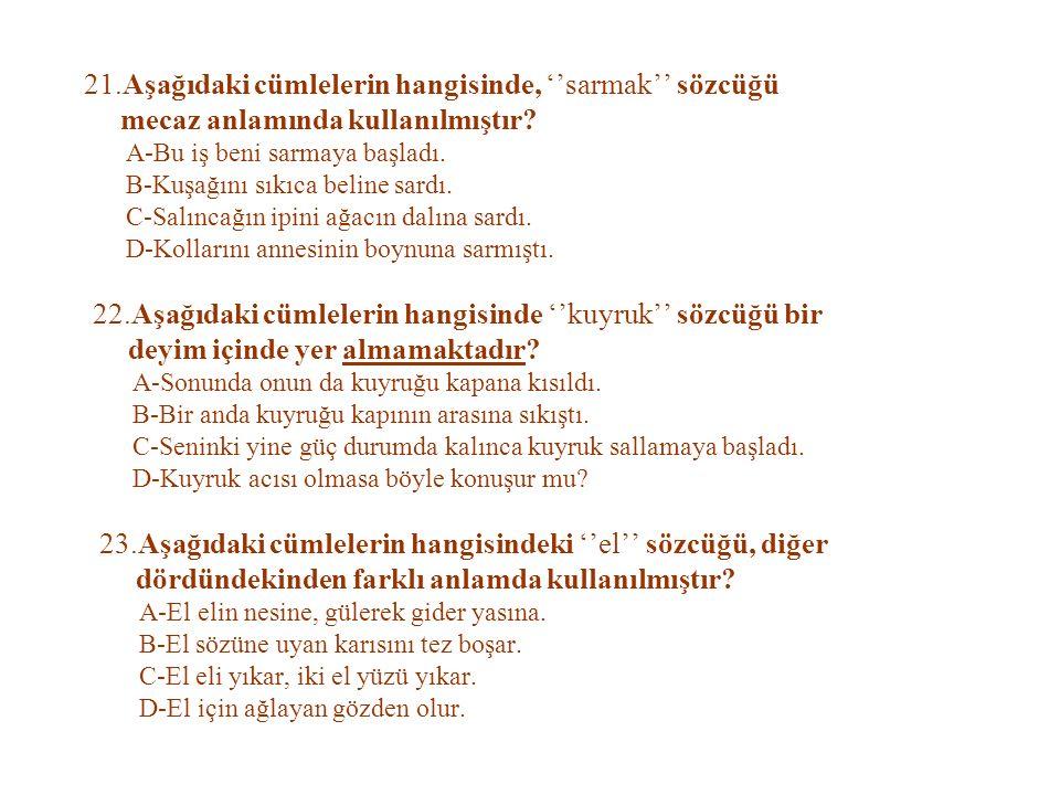 21.Aşağıdaki cümlelerin hangisinde, ''sarmak'' sözcüğü mecaz anlamında kullanılmıştır.