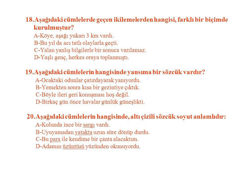 18.Aşağıdaki cümlelerde geçen ikilemelerden hangisi, farklı bir biçimde kurulmuştur.