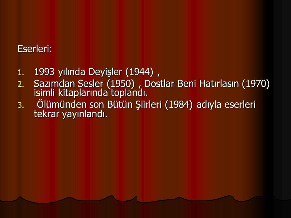Eserleri: 1993 yılında Deyişler (1944) , Sazımdan Sesler (1950) , Dostlar Beni Hatırlasın (1970) isimli kitaplarında toplandı.