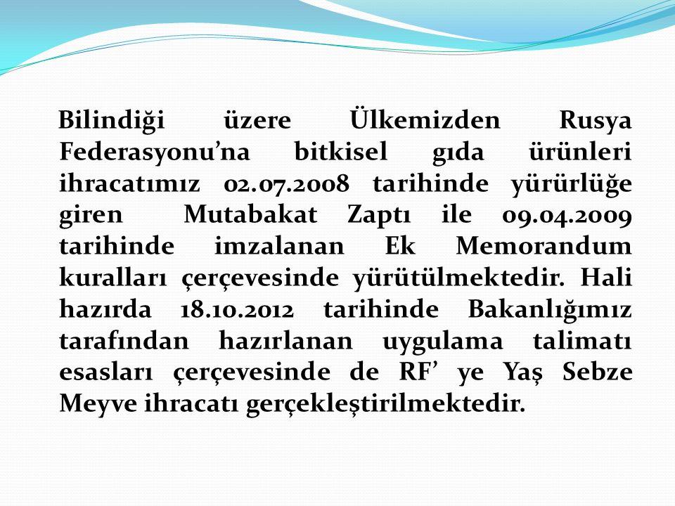 Bilindiği üzere Ülkemizden Rusya Federasyonu'na bitkisel gıda ürünleri ihracatımız 02.07.2008 tarihinde yürürlüğe giren Mutabakat Zaptı ile 09.04.2009 tarihinde imzalanan Ek Memorandum kuralları çerçevesinde yürütülmektedir.