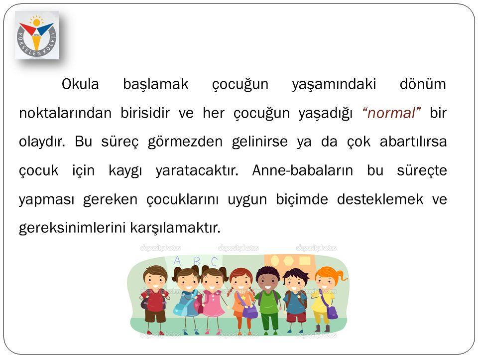 Okula başlamak çocuğun yaşamındaki dönüm noktalarından birisidir ve her çocuğun yaşadığı normal bir olaydır.