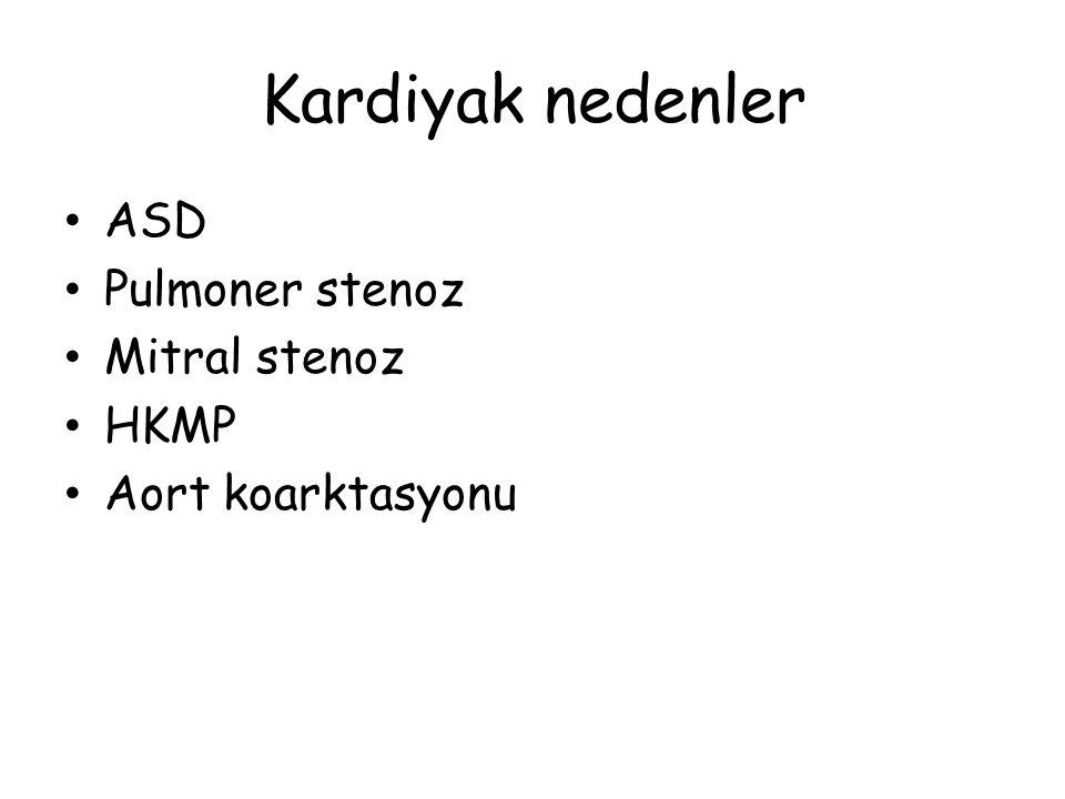 Kardiyak nedenler ASD Pulmoner stenoz Mitral stenoz HKMP