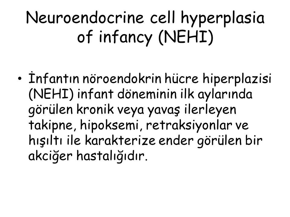 Neuroendocrine cell hyperplasia of infancy (NEHI)