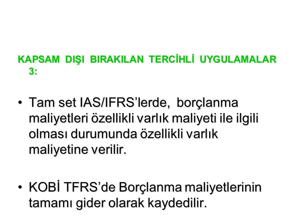 KOBİ TFRS'de Borçlanma maliyetlerinin tamamı gider olarak kaydedilir.