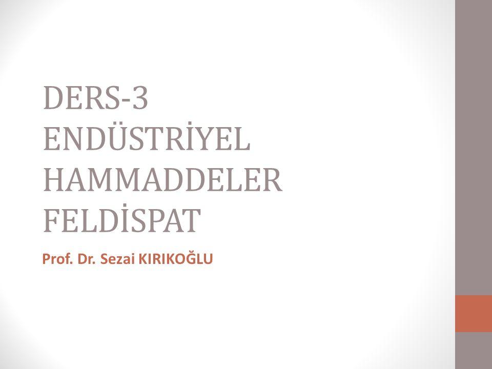 DERS-3 ENDÜSTRİYEL HAMMADDELER FELDİSPAT
