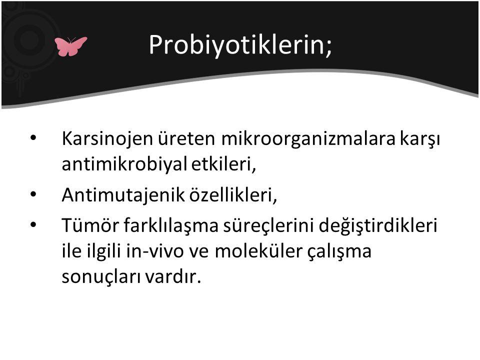 Probiyotiklerin; Karsinojen üreten mikroorganizmalara karşı antimikrobiyal etkileri, Antimutajenik özellikleri,