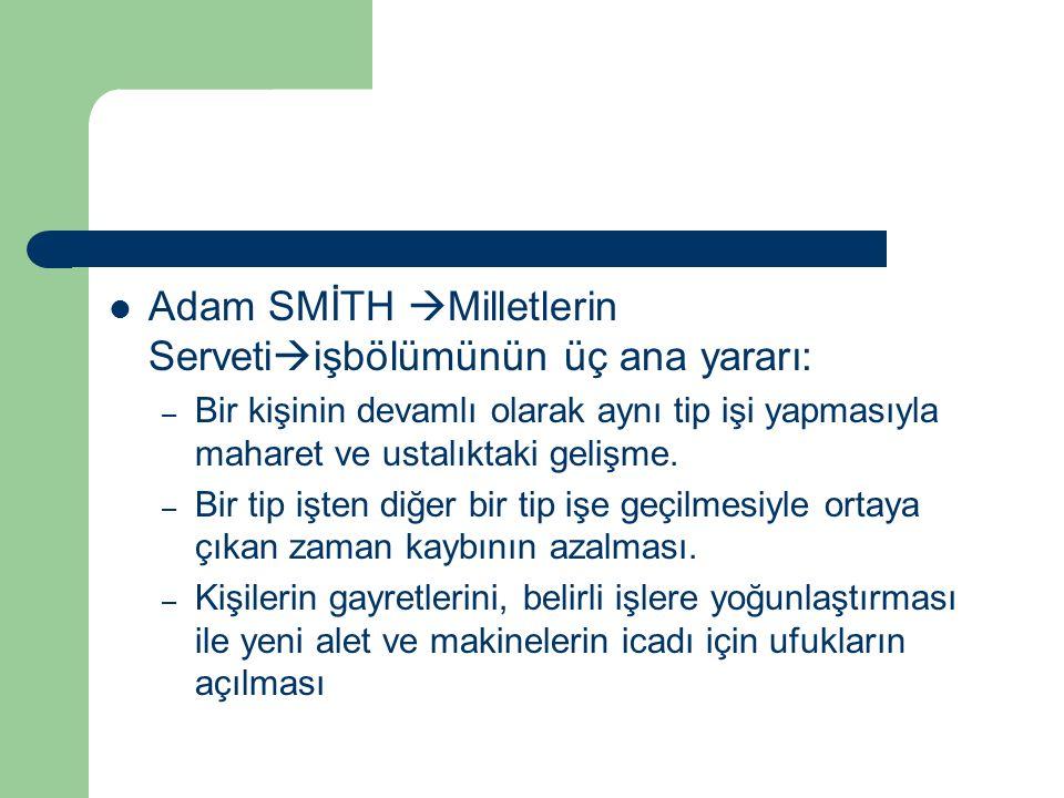 Adam SMİTH Milletlerin Servetiişbölümünün üç ana yararı: