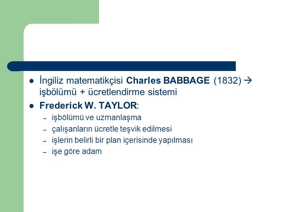 İngiliz matematikçisi Charles BABBAGE (1832)  işbölümü + ücretlendirme sistemi