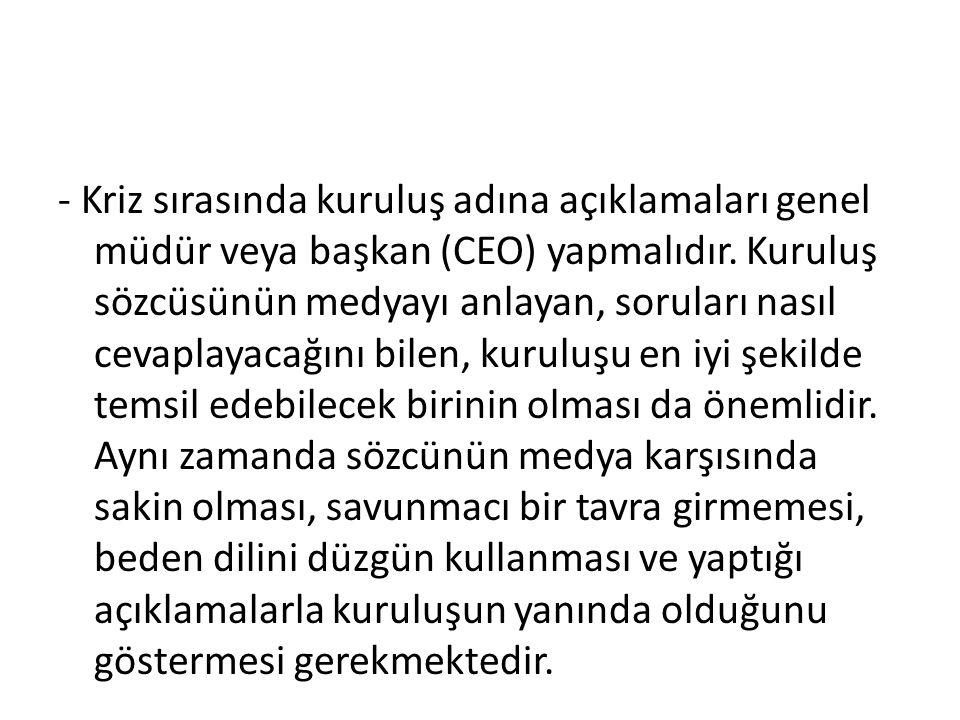 - Kriz sırasında kuruluş adına açıklamaları genel müdür veya başkan (CEO) yapmalıdır.