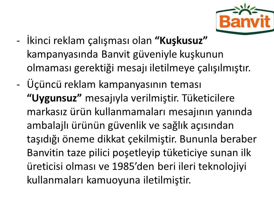 İkinci reklam çalışması olan Kuşkusuz kampanyasında Banvit güveniyle kuşkunun olmaması gerektiği mesajı iletilmeye çalışılmıştır.
