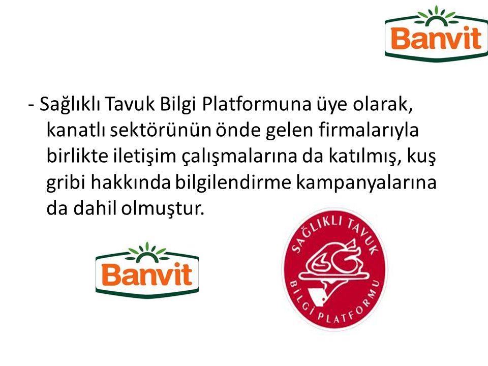 - Sağlıklı Tavuk Bilgi Platformuna üye olarak, kanatlı sektörünün önde gelen firmalarıyla birlikte iletişim çalışmalarına da katılmış, kuş gribi hakkında bilgilendirme kampanyalarına da dahil olmuştur.