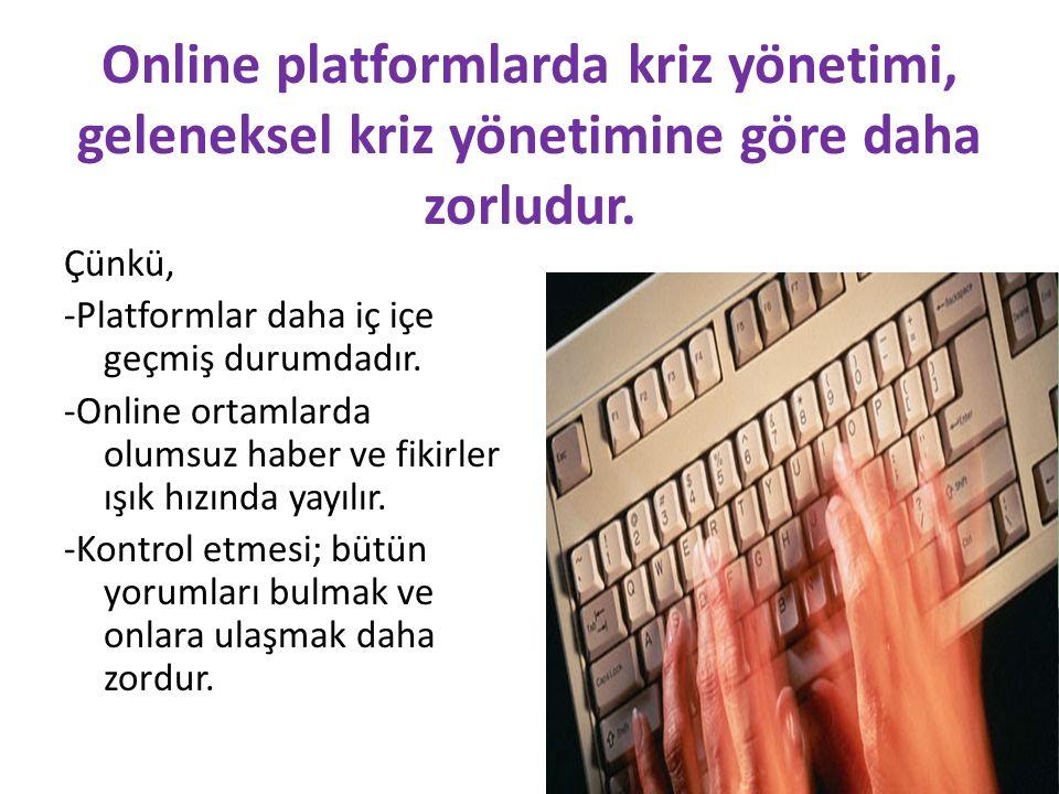 Online platformlarda kriz yönetimi, geleneksel kriz yönetimine göre daha zorludur.