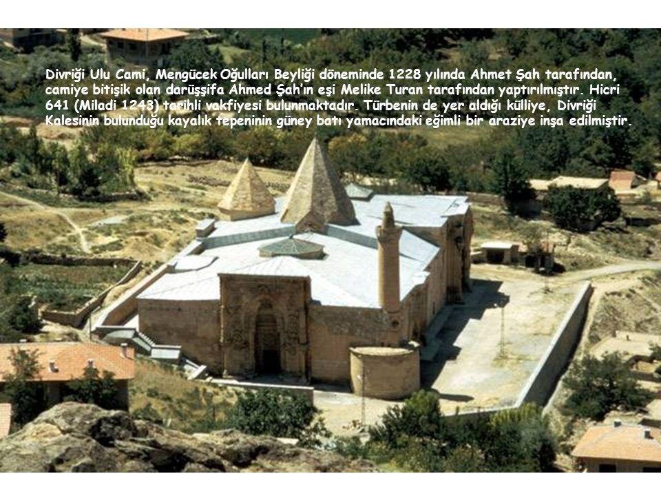 Divriği Ulu Cami, Mengücek Oğulları Beyliği döneminde 1228 yılında Ahmet Şah tarafından, camiye bitişik olan darüşşifa Ahmed Şah'ın eşi Melike Turan tarafından yaptırılmıştır.