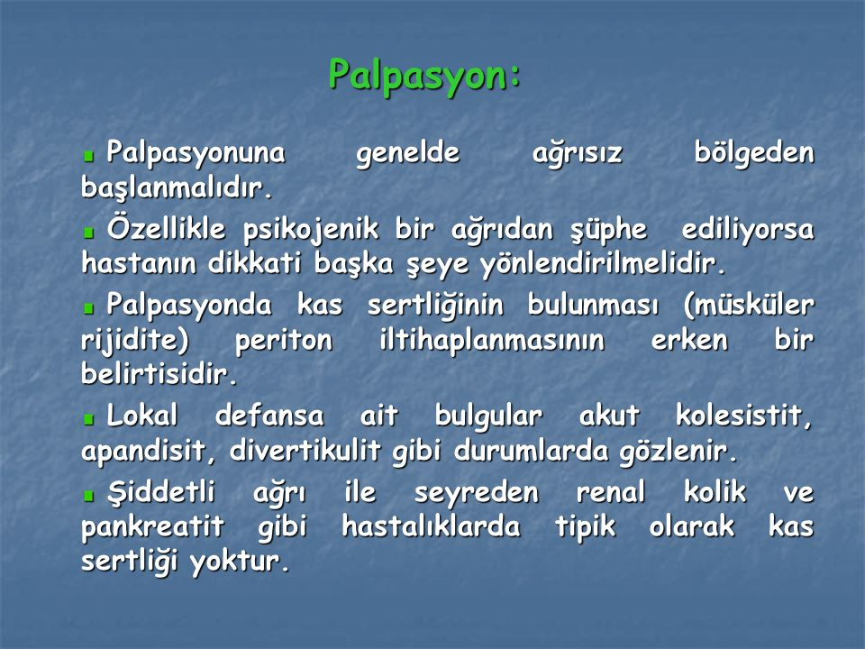 Palpasyon: Palpasyonuna genelde ağrısız bölgeden başlanmalıdır.