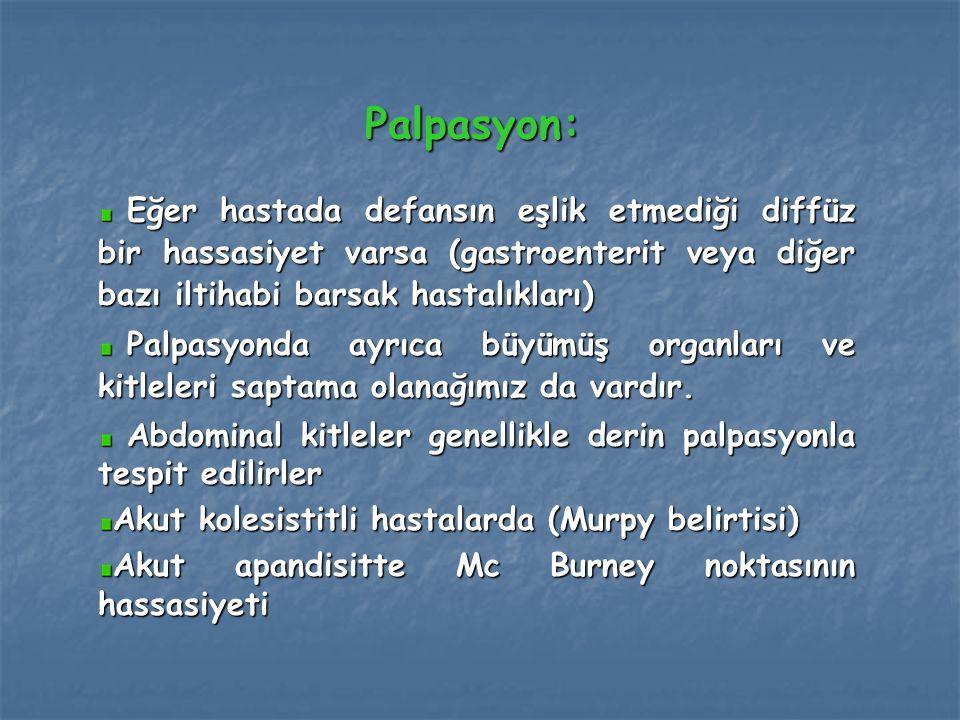 Palpasyon: Eğer hastada defansın eşlik etmediği diffüz bir hassasiyet varsa (gastroenterit veya diğer bazı iltihabi barsak hastalıkları)