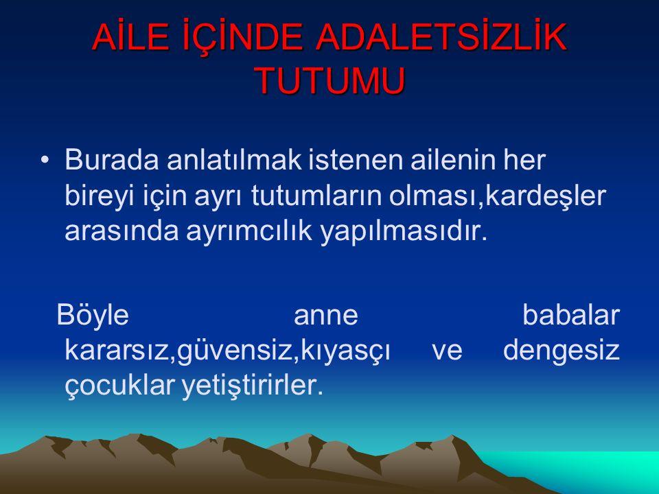 AİLE İÇİNDE ADALETSİZLİK TUTUMU