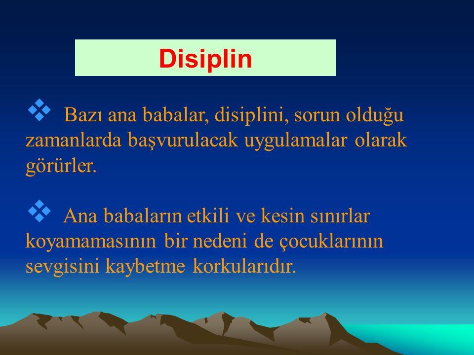 Disiplin Bazı ana babalar, disiplini, sorun olduğu zamanlarda başvurulacak uygulamalar olarak görürler.