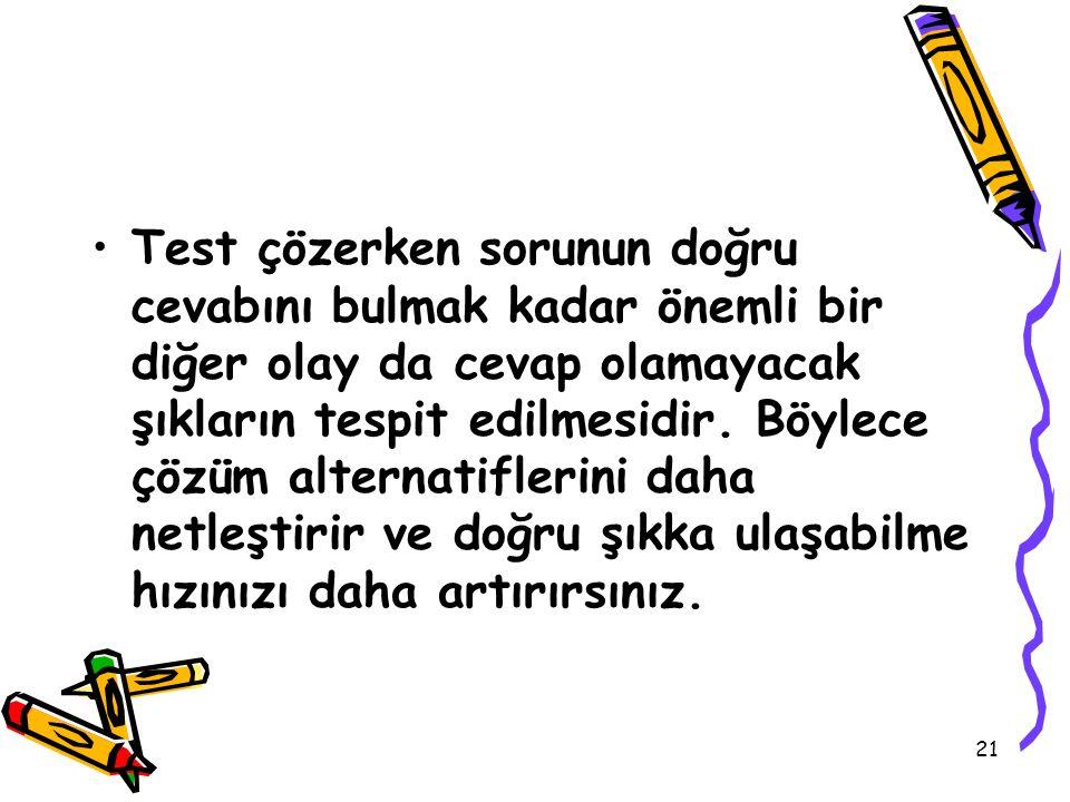 Test çözerken sorunun doğru cevabını bulmak kadar önemli bir diğer olay da cevap olamayacak şıkların tespit edilmesidir.