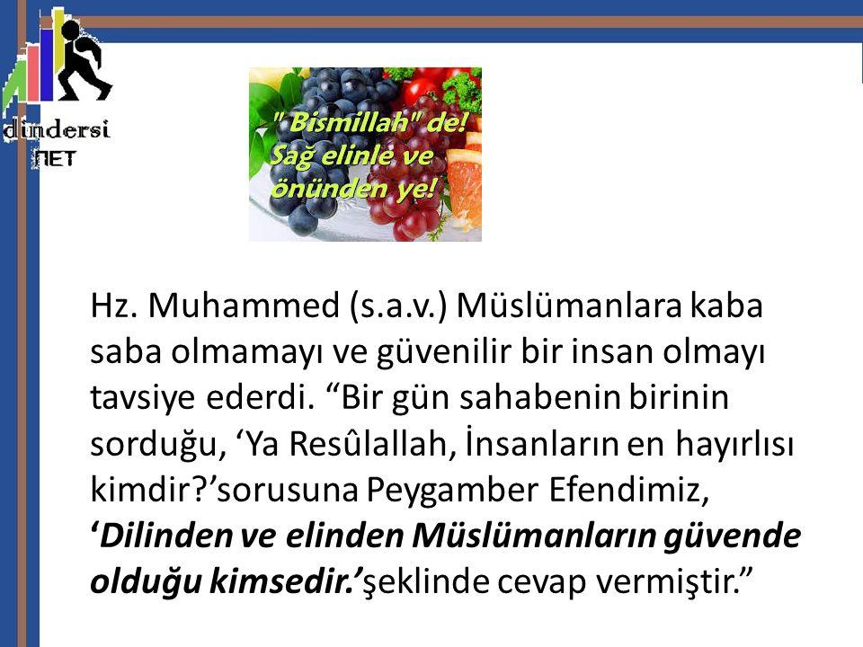 Hz. Muhammed (s.a.v.) Müslümanlara kaba saba olmamayı ve güvenilir bir insan olmayı tavsiye ederdi.