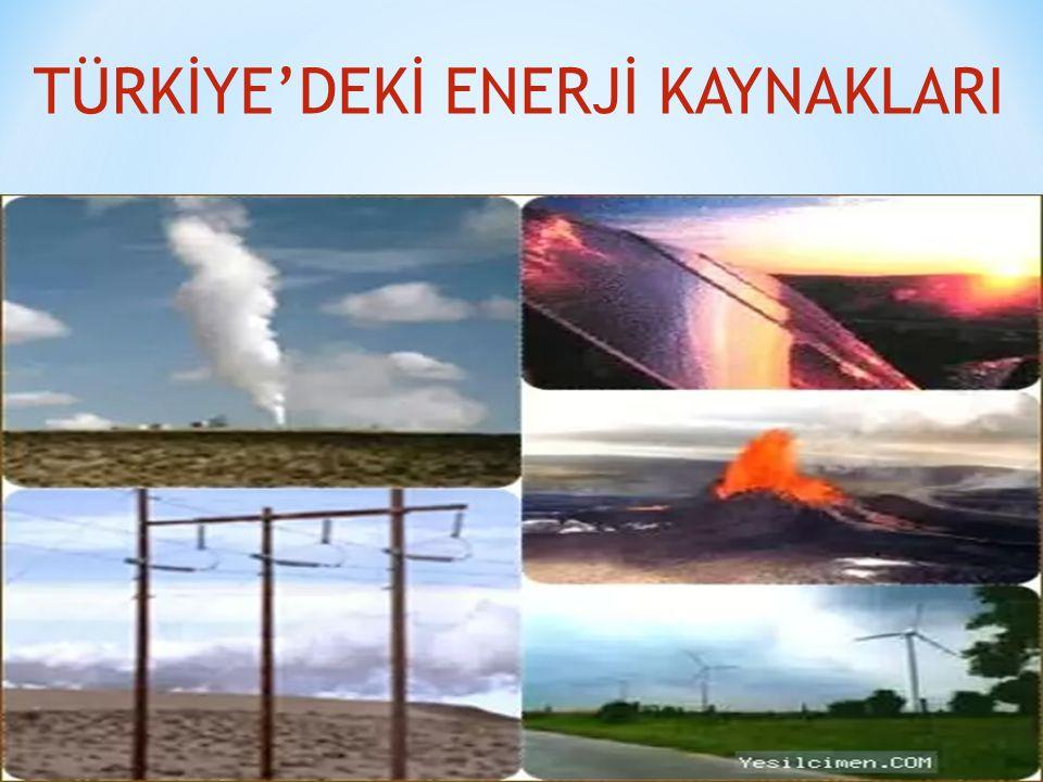 TÜRKİYE'DEKİ ENERJİ KAYNAKLARI
