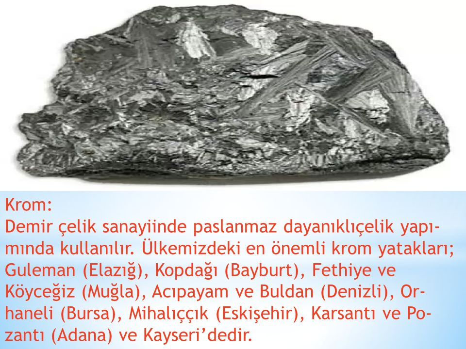 Krom: Demir çelik sanayiinde paslanmaz dayanıklıçelik yapımında kullanılır.