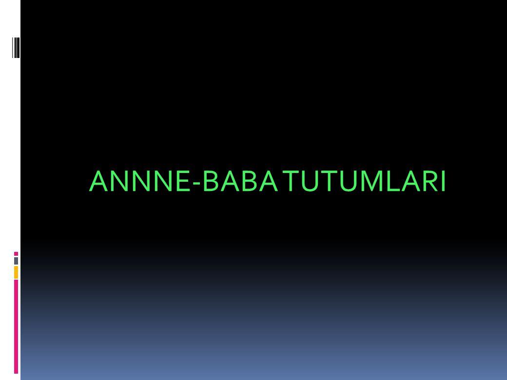 ANNNE-BABA TUTUMLARI