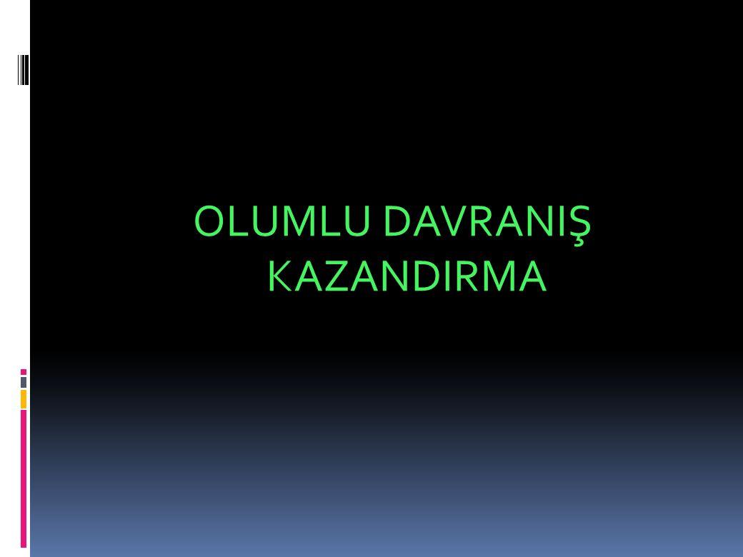 OLUMLU DAVRANIŞ KAZANDIRMA
