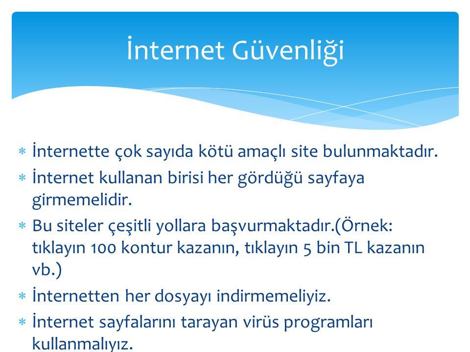 İnternet Güvenliği İnternette çok sayıda kötü amaçlı site bulunmaktadır. İnternet kullanan birisi her gördüğü sayfaya girmemelidir.