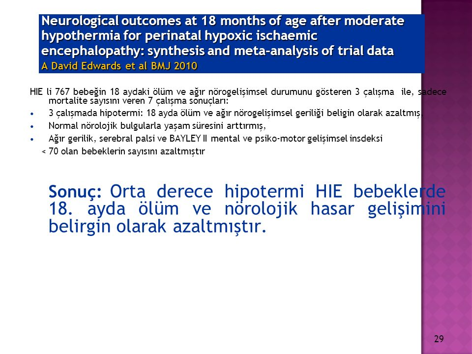 Neurological outcomes at 18 months of age after moderate hypothermia for perinatal hypoxic ischaemic encephalopathy: synthesis and meta-analysis of trial data A David Edwards et al BMJ 2010