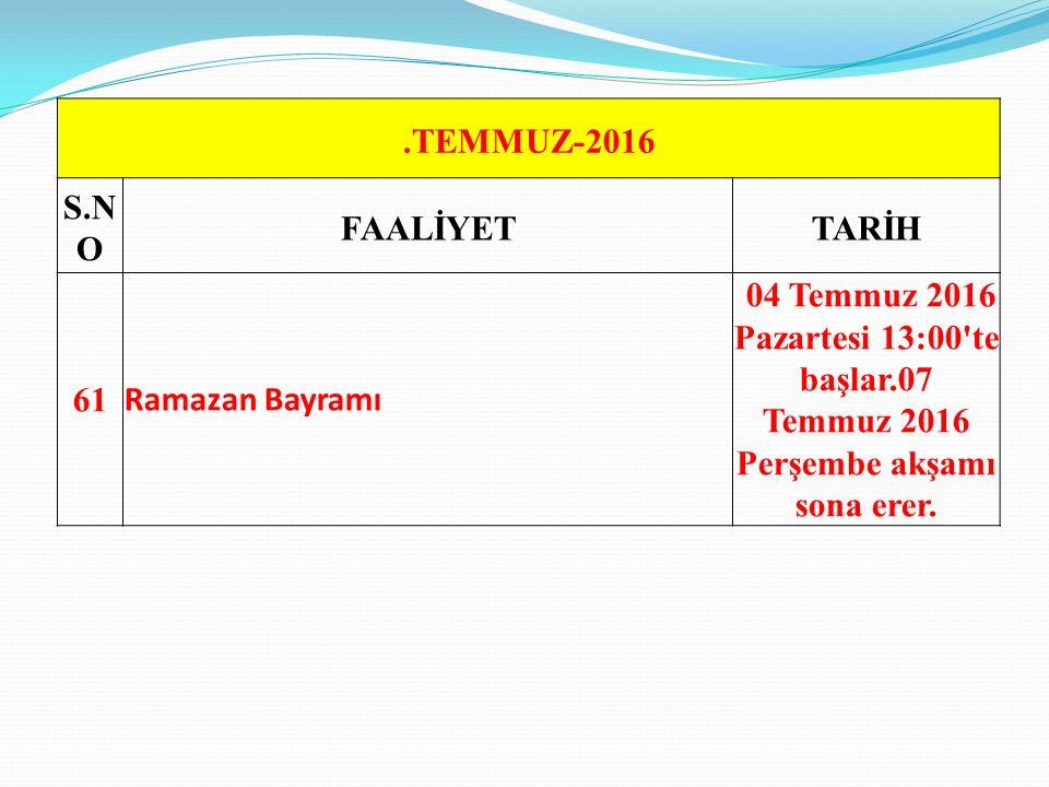 .TEMMUZ-2016 S.NO. FAALİYET. TARİH. 61. Ramazan Bayramı.