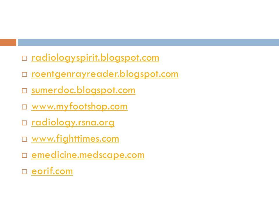 radiologyspirit.blogspot.com roentgenrayreader.blogspot.com. sumerdoc.blogspot.com www.myfootshop.com.