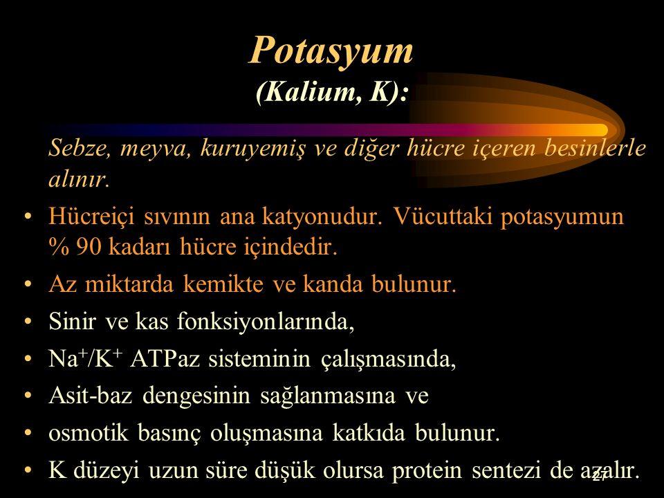 Potasyum (Kalium, K): Sebze, meyva, kuruyemiş ve diğer hücre içeren besinlerle alınır.