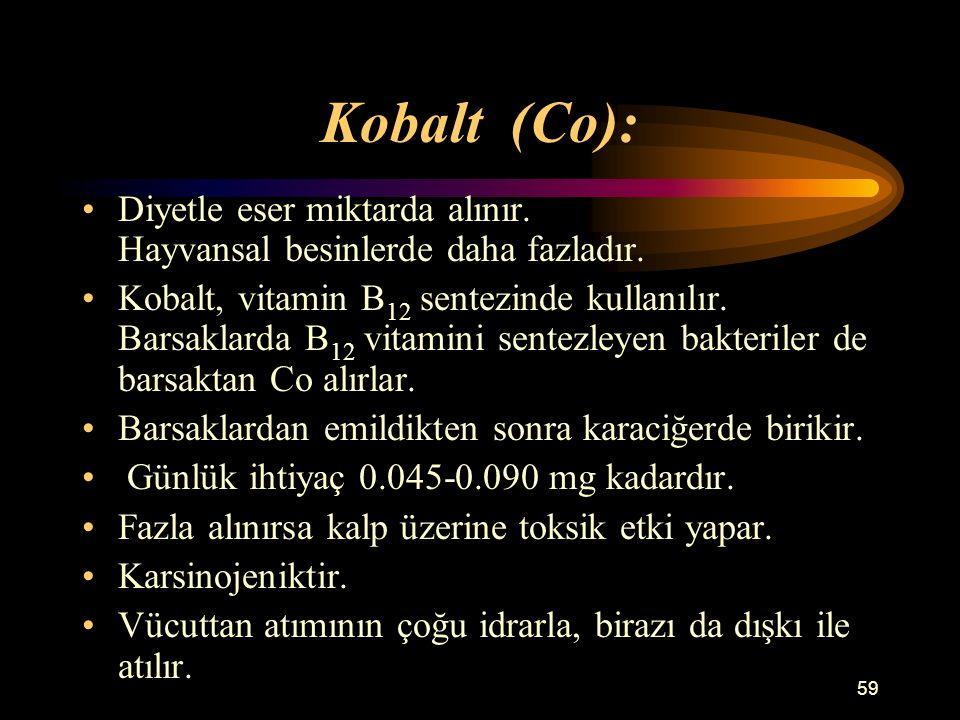 Kobalt (Co): Diyetle eser miktarda alınır. Hayvansal besinlerde daha fazladır.