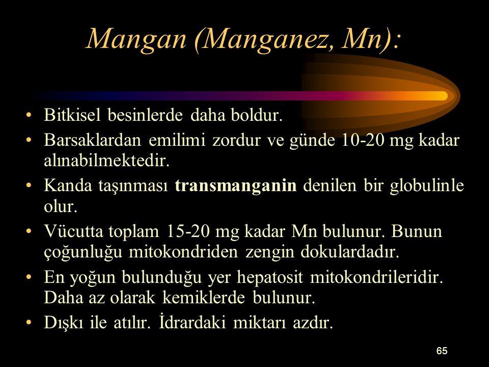 Mangan (Manganez, Mn): Bitkisel besinlerde daha boldur.