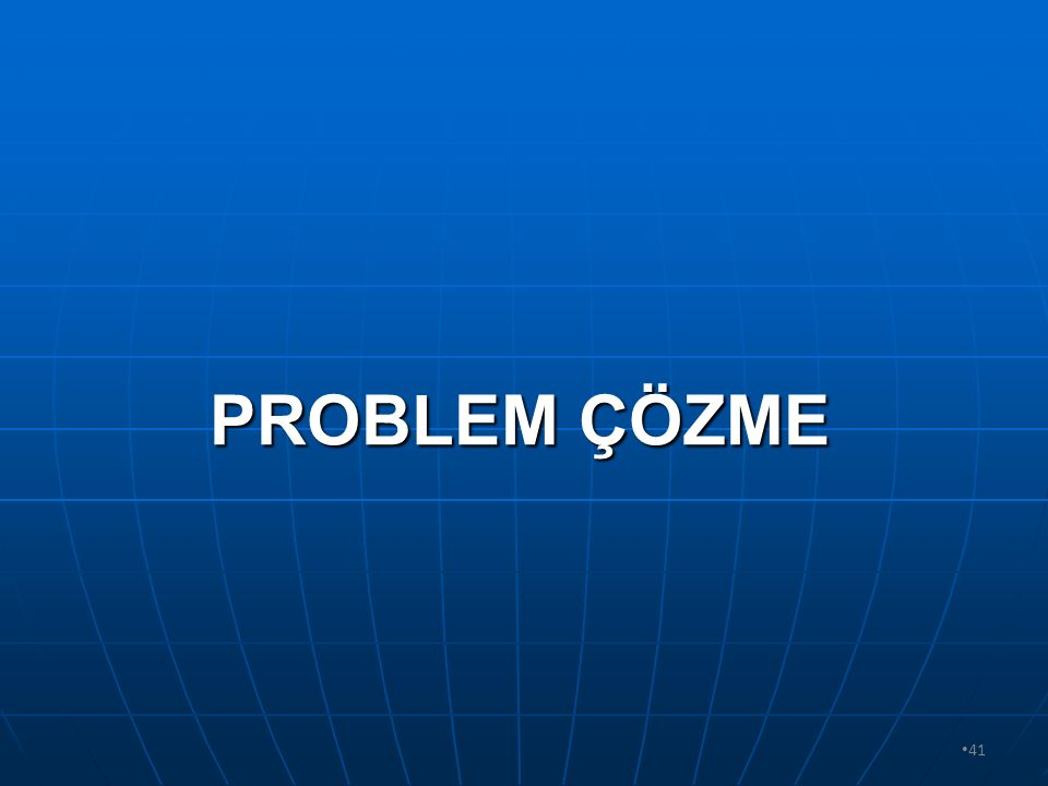 PROBLEM ÇÖZME 41 41