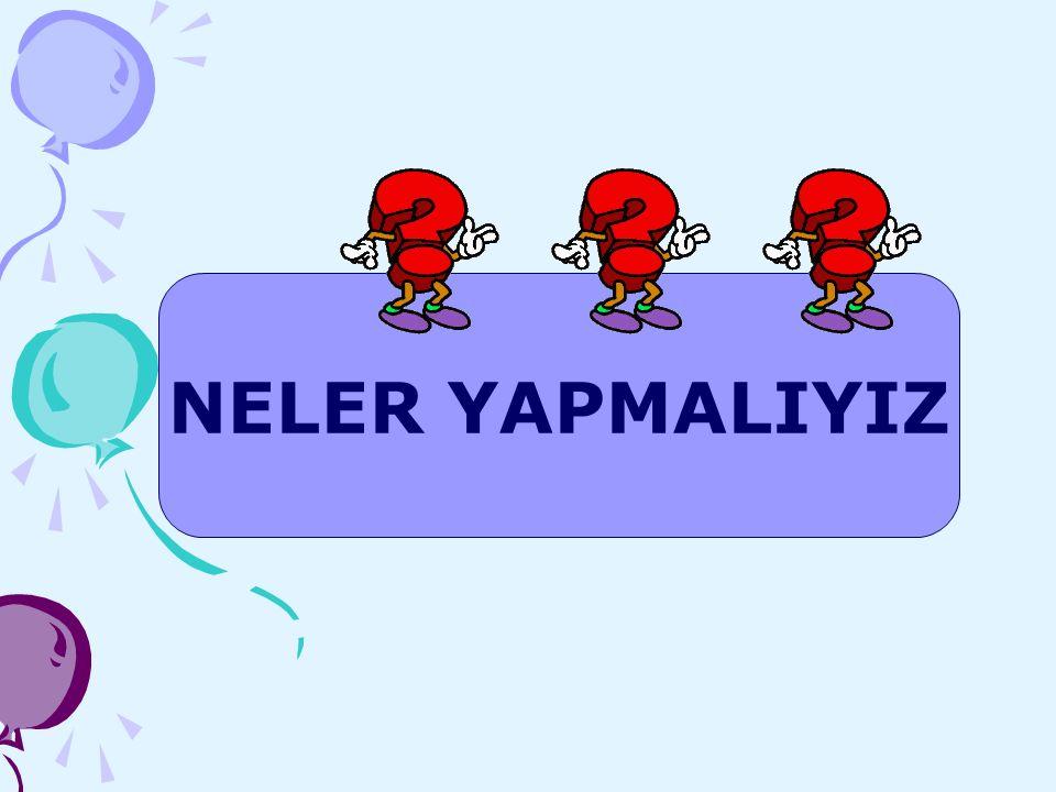 NELER YAPMALIYIZ