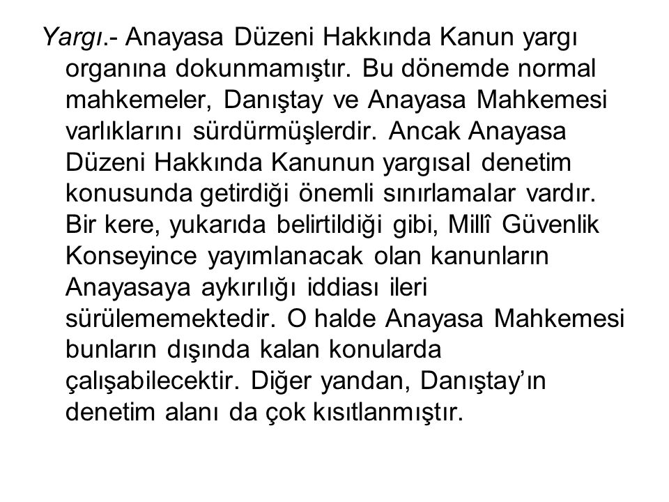 Yargı. - Anayasa Düzeni Hakkında Kanun yargı organına dokunmamıştır
