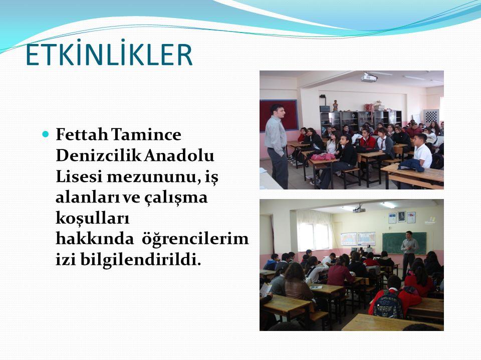 ETKİNLİKLER Fettah Tamince Denizcilik Anadolu Lisesi mezununu, iş alanları ve çalışma koşulları hakkında öğrencilerimizi bilgilendirildi.